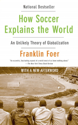 How Soccer Explains the World by Frankin Foer